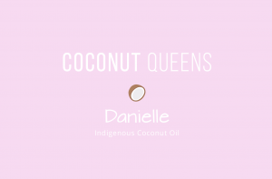 Coconut Queens: Danielle Hodge of Indigenous Coconut Oil